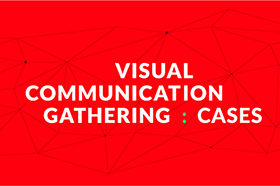 Visual Communication Gathering: Cases